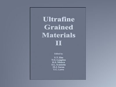 Ultrafine Grained Materials II av Yuntian Theodore Zhu