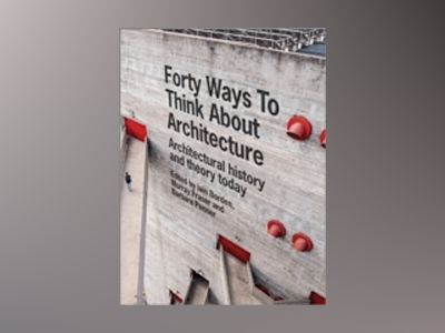 Forty Ways to Think About Architecture: Architectural History and Theory To av Iain Borden