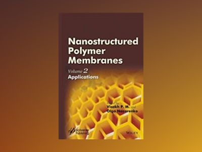 Nanostructured Polymer Membranes, Volume 2, Applications av Visakh P.M.