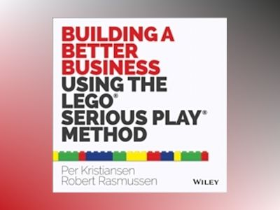 Building a Better Business Using the Lego Serious Play Method av Per Kristiansen