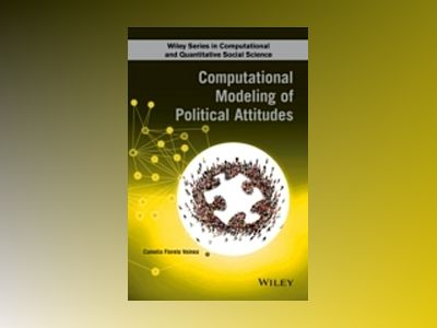 Political Attitudes: Computational and Simulation Models av Camelia F. Voinea