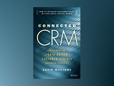 Connected CRM: Implementing a Data-Driven, Customer-Centric Business Strate av David S. Williams