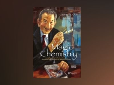 A Life of Magic Chemistry: with Autobiographical Reflections on the Past No av George A. Olah