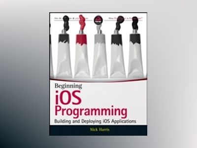 Beginning iOS Programming: Building and Deploying iOS Applications av Nick Harris