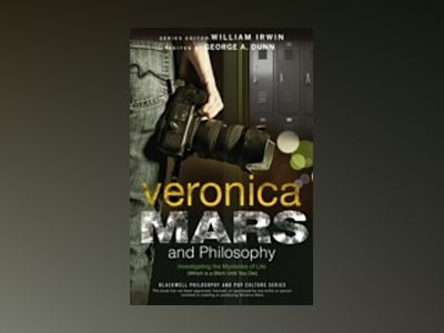 Veronica Mars and Philosophy: Investigating the Mysteries of Life (Which is av George A. Dunn