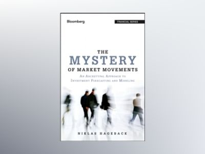 The Mystery of Market Movements: An Archetypal Approach to Investment Forec av Niklas Hageback