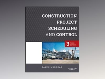 Construction Project Scheduling and Control, 3rd Edition av Saleh A. Mubarak
