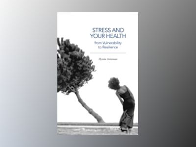 Stress and Your Health: From Vulnerability to Resilience av Hymie Anisman