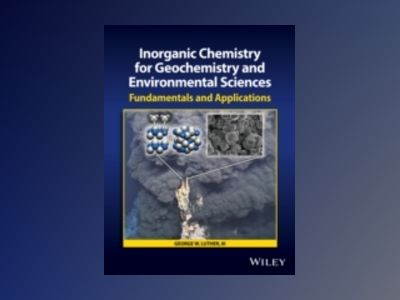 Inorganic Chemistry for Geochemistry and Environmental Sciences: Fundamenta av George W. Luther