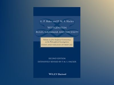 Wittgenstein: Rules, Grammar and Necessity: Volume 2 of an Analytical Comme av G. P. Baker