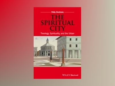 The Spiritual City: Theology, Spirituality, and the Urban av Philip Sheldrake