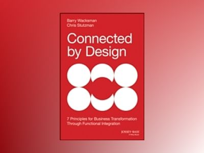 Connected By Design: Seven Principles of Business Transformation Through Fu av Barry Wacksman