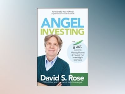 Angel Investing: The Gust Guide to Making Money and Having Fun Investing in av David S. Rose