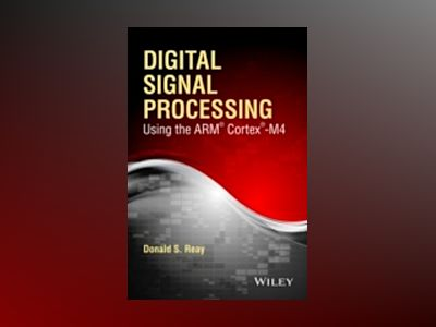 Digital Signal Processing and Applications Using the ARM Cortex M4 av Donald Reay