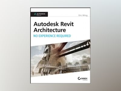 Autodesk Revit Architecture 2015: No Experience Required: Autodesk Official av Eric Wing