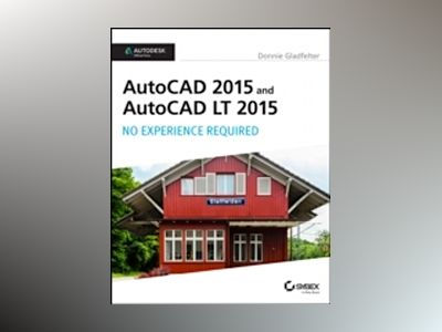 AutoCAD 2015 and AutoCAD LT 2015: No Experience Required: Autodesk Official av Donnie Gladfelter
