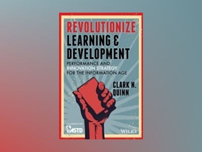 Revolutionize Learning & Development: Performance and Innovation Strategy f av Clark N. Quinn