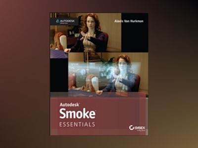 Autodesk Smoke Essentials: Autodesk Official Press av Alexis Van Hurkman