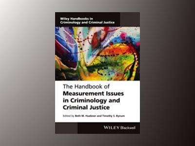 The Handbook of Measurement Issues in Criminology and Criminal Justice av Beth M. Huebner