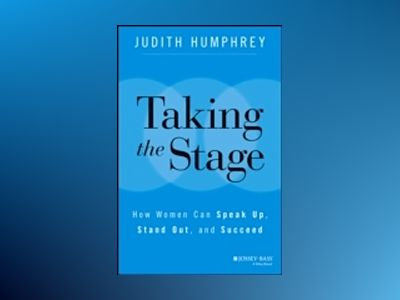 Taking the Stage: How Women Can Speak Up, Stand Out, and Succeed av Judith Humphrey