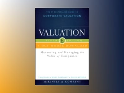 Valuation + DCF Model Download: Measuring and Managing the Value of Compani av McKinsey