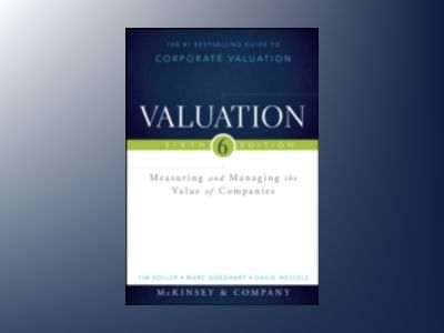 Valuation: Measuring and Managing the Value of Companies, + Website, 6th Ed av McKinsey