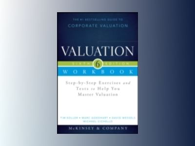 Valuation Workbook: Step-by-Step Exercises and Tests to Help You Master Val av McKinsey