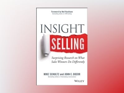 Insight Selling: Surprising Research on What Sales Winners Do Differently av Mike Schultz