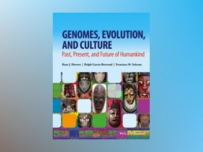 Genomes, Evolution, and Culture: Past, Present, and Future of Humankind av Rene J. Herrera