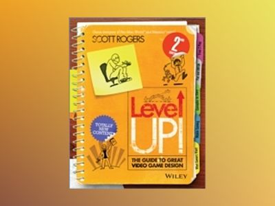Level Up!: The Guide to Great Video Game Design, 2nd Edition av Scott Rogers