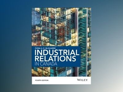 Industrial Relations in Canada, 4th Edition av Fiona McQuarrie