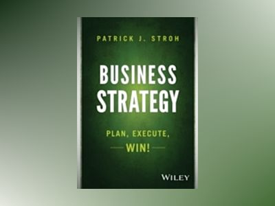 Strategy: Creating, Executing, and Monitoring Successful Business Managemen av Patrick J. Stroh