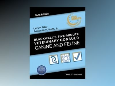 Blackwell's Five-Minute Veterinary Consult: Canine and Feline, 6th Edition av Larry P. Tilley