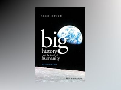 Big History and the Future of Humanity, 2nd Edition av Fred Spier