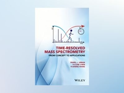 Time-Resolved Mass Spectrometry: From Concept to Applications av Pawel Urban