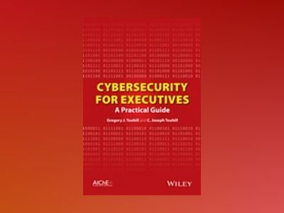 Cybersecurity for Executives: A Practical Guide av Gregory J. Touhill