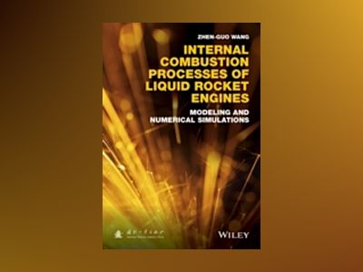 Internal Combustion Processes of Liquid Rocket Engines: Modeling and Numeri av Zhen-Guo Wang