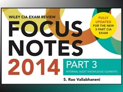 Wiley CIA Exam Review 2014 Focus Notes: Part 3, Internal Audit Knowledge El av S. Rao Vallabhaneni