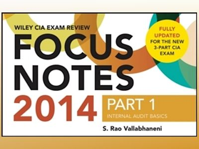 Wiley CIA Exam Review 2014 Focus Notes: Part 1, Internal Audit Basics av S. Rao Vallabhaneni