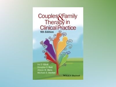 Couples and Family Therapy in Clinical Practice av Ira D. Glick
