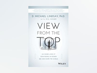 View From the Top: An Inside Look at How People in Power See and Shape the av D. Michael Lindsay