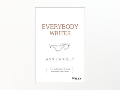 Everybody Writes: Your Go-To Guide to Creating Ridiculously Good Content av Ann Handley