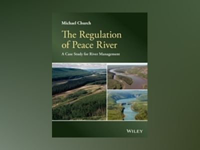 The Regulation of Peace River: A Case Study for River Management av Michael Church