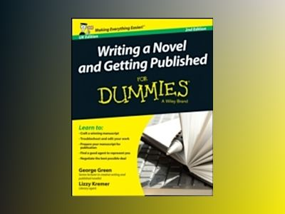 Writing a Novel & Getting Published For Dummies, 2nd Edition av George Green