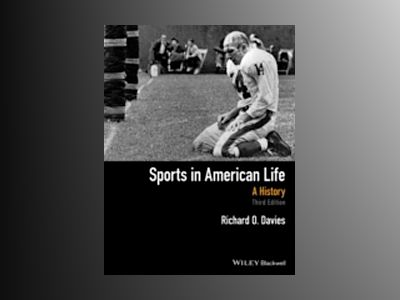 Sports in American Life: A History, 3rd Edition av Richard O. Davies