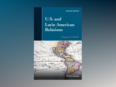 U.S. and Latin American Relations, 2nd Edition av Gregory Weeks