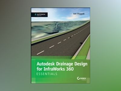 Autodesk Drainage Design for InfraWorks 360 Essentials: Autodesk Official P av Eric Chappell