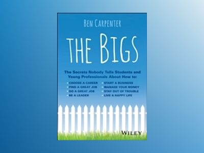 The Bigs: The Secrets Nobody Tells Students and Young Professionals About H av Ben Carpenter