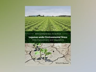 Legumes under Environmental Stress: Yield, Improvement and Adaptations av Parvaiz Ahmad
