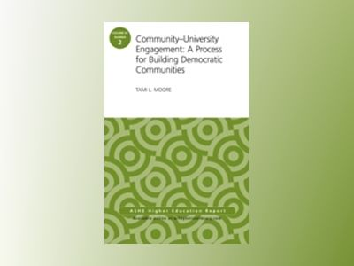Community-University Engagement: A Process for Building Democratic Communit av Tami L. Moore